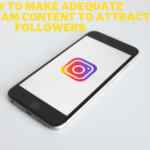 Make Adequate Instagram Content to Attract Followers