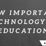 HOW IMPORTANT TECHNOLOGY IN EDUCATION