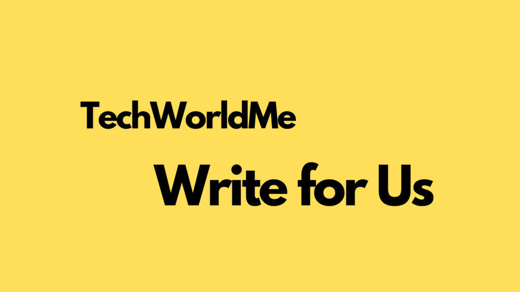 TechWorldMe Write for us Guest Post