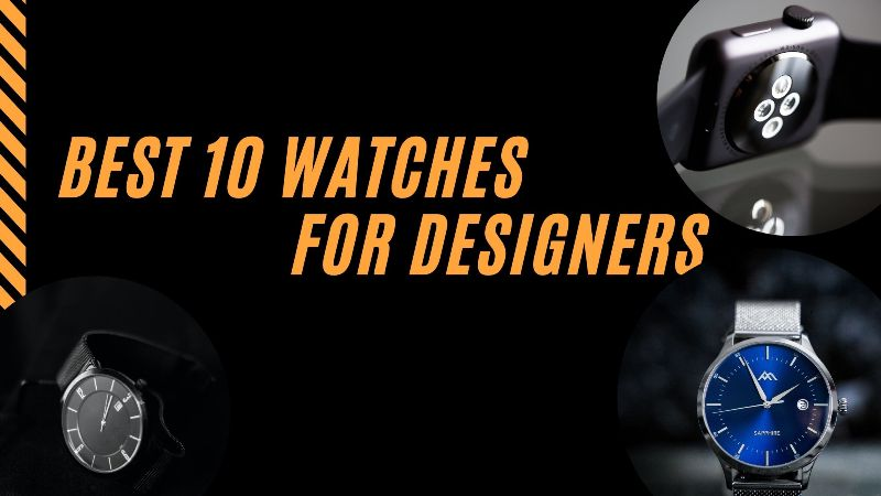 BEST 10 WATCHES FOR DESIGNERS